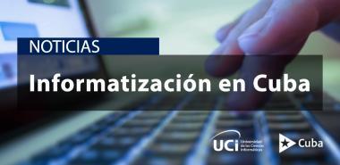 5 noticias sobre la informatización en Cuba durante esta semana
